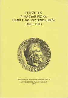 Kovács László - Fejezetek a magyar fizika elmúlt 100 esztendejéből  (1891-1991) [antikvár]