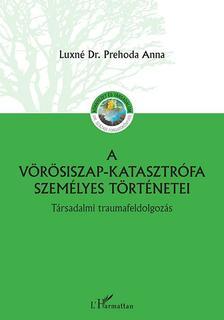 Luxné Dr. Prehoda Anna - A vörösiszap katasztrófa személyes történetei - Társadalmi traumafeldolgozás