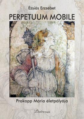 Ézsiás Erzsébet - Perpetuum mobile - Prokopp Mária életpályája