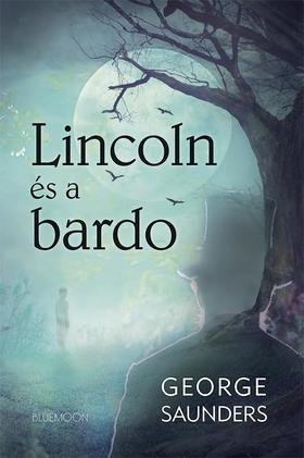 George Saunders - Lincoln és a Bardo