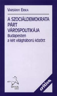 Varsányi Erika - A budapesti SZDP-frakció várospolitikája a két világháború között