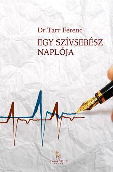 Dr. Tarr Ferenc - Egy szívsebész naplója ###