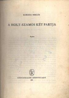 Koroda Miklós - A Holt-Szamos két partja [antikvár]