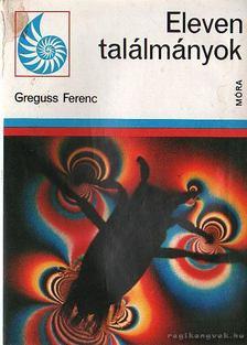 Greguss Ferenc - Eleven találmányok [antikvár]