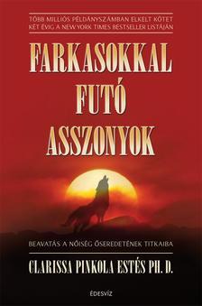 Clarissa Pinkola Estes - Farkasokkal futó asszonyok-Beavatás a nőiség ősi titkaiba