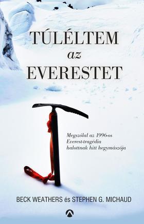 Beck Weathers - Stephen G. Michaud - Túléltem az Everestet