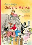 Guus Kuijer - Gubanc Manka és az eltévedés művészete