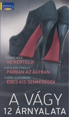 Kathleen O'Reilly, Carrie Alexander Joanne Rock, - A vágy 12 árnyalata - Ne kertelj! / Párban az ágyban / Édes kis semmiségek [antikvár]