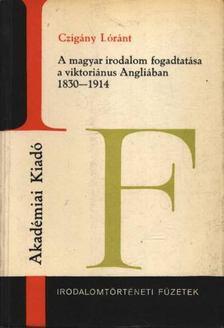 Czigány Lóránt - A magyar irodalom fogadtatása a viktoriánus Angliában 1830-1914 [antikvár]