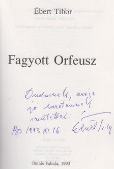 Ébert Tibor - Fagyott Orfeusz (dedikált) [antikvár]