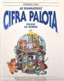 Nógrádi Csilla - Az elvarázsolt Cifra palota utazás az időben [antikvár]