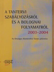 Brezsnyánszky László - A tantervi szabályozásról és a bolognai folyamatról 2003-2004 [antikvár]