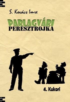 Imre S. Kovács - Parlagvári Peresztojka 4. - Kukori [eKönyv: epub, mobi]