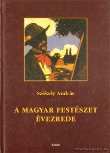 Székely András - A magyar festészet évezrede [antikvár]