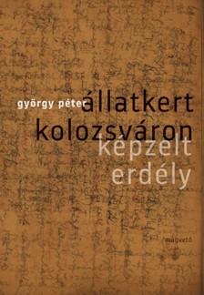 GYÖRGY PÉTER - Állatkert Kolozsváron - Képzelt Erdély [eKönyv: epub, mobi]