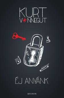 Kurt Vonnegut - ÉJ ANYÁNK
