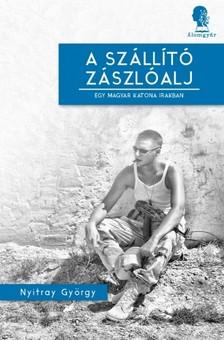 Nyitray György - A szállító zászlóalj - Egy magyar katona Irakban [eKönyv: epub, mobi]