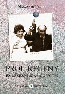Naszvadi József - Proliregény. Emlékezni szabad, ugye?