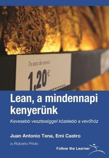 Juan Antonio Tena, Emi Castro - Lean, a mindennapi kenyerünk - Kevesebb veszteséggel közelebb a vevőhöz