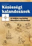 Lévai Richárd - Közösségi kalandozások - 20 magyar marketing sikersztori a Facebookon [eKönyv: epub, mobi]