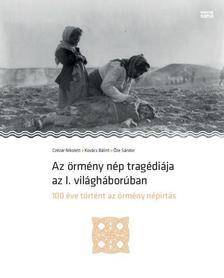 Czézár Nikolett, Kovács Bálint, Őze Sándor - Az örmény nép tragédiája az I. világháborúban - 100 éve történt az örmény népirtás - ÜKH 2019