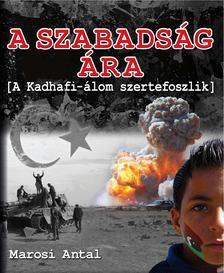 Marosi Antal - A szabadság ára - A Kadhafi-álom szertefoszlik [antikvár]