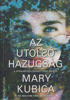 Mary Kubica - Az utolsó hazugság [antikvár]