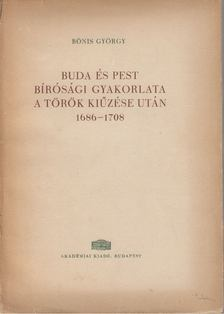 Bónis György - Buda és Pest bírósági gyakorlata a török kiűzése után 1686-1708 [antikvár]
