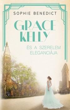 Sophie Benedict - Grace Kelly és a szerelem eleganciája [eKönyv: epub, mobi]