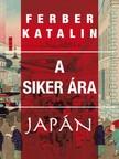 Ferber Katalin - A siker ára - Tanulmányok a (másik) Japánról [eKönyv: epub, mobi]