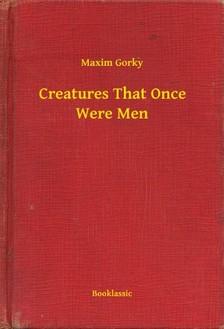 Gorky Maxim - Creatures That Once Were Men [eKönyv: epub, mobi]