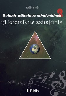 Attila Bálló - Galaxis útikalauz mindenkinek 2 - A kozmikus szimfónia [eKönyv: epub, mobi]