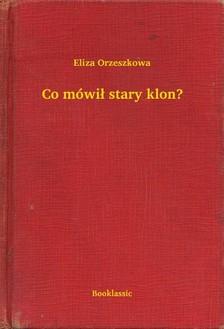 Orzeszkowa Eliza - Co mówi³ stary klon? [eKönyv: epub, mobi]