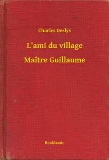 Deslys Charles - L'ami du village - Maître Guillaume [eKönyv: epub, mobi]