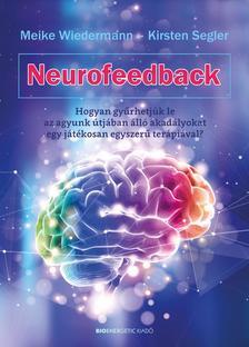 Meike Wiedermann - Kirsten Segler - Neurofeedback Hogyan gyűrhetjük le az agyunk útjában álló akadályokat  egy játékosan egyszerű terápiával?