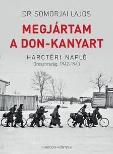 Dr. Somorjai Lajos - Megjártam A Don-kanyart - Harctéri napló - Oroszország, 1942-1943 [eKönyv: epub, mobi]