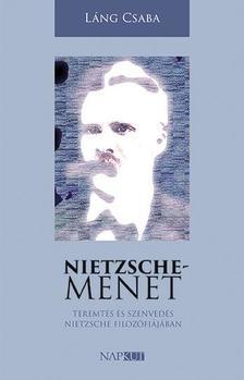 Láng Csaba - Nietzsche-menet - Teremtés és szenvedés Nietzsche filozófiájában