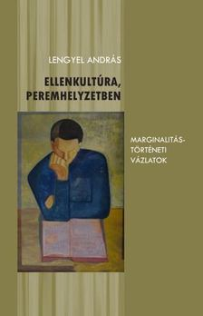 Lengyel András - Ellenkultúra, peremhelyzetben [antikvár]
