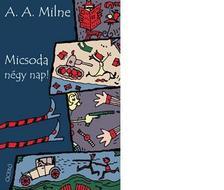 A. A. Milne - Micsoda négy nap