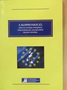 Felföldi Barnabás - A kommunikáció, mint az európai integráció önkormányzati szempontból kiemelt kérdése [antikvár]