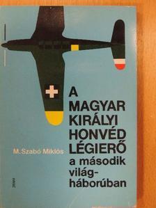 M. Szabó Miklós - A Magyar Királyi Honvéd Légierő a második világháborúban [antikvár]