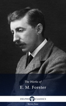 E.M. Forster - Delphi Works of E. M. Forster (Illustrated) [eKönyv: epub, mobi]