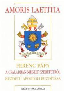 Ferenc pápa - Amoris laetitia - Ferenc pápa A családban megélt szeretetről kezdetű apostoli buzdítása