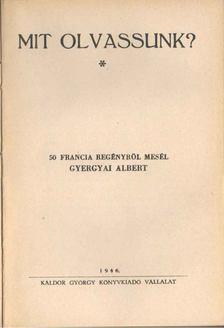 Gyergyai Albert - Mit olvassunk? - 50 francia regényről mesél Gyergyai Albert [antikvár]