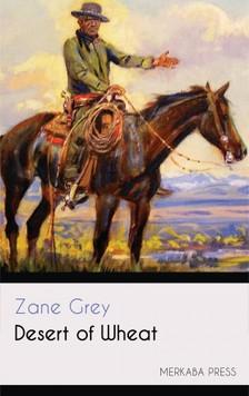 Zane Grey - Desert of Wheat [eKönyv: epub, mobi]