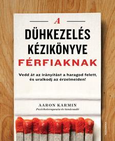 Aaron Karmin - A dühkezelés kézikönyve férfiaknak