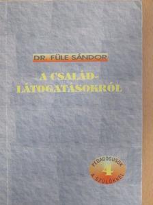 Dr. Füle Sándor - A családlátogatásokról [antikvár]