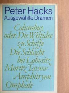Peter Hacks - Columbus, oder: Die Weltidee zu Schiffe/Die Schlacht bei Lobositz/Moritz Tassow/Amphitryon/Omphale [antikvár]