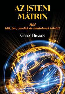 Gregg Braden - Az isteni mátrix - Híd idő, tér, csodák és hiedelmek között