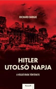 Richard Dargie - Hitler utolsó napja [eKönyv: epub, mobi]